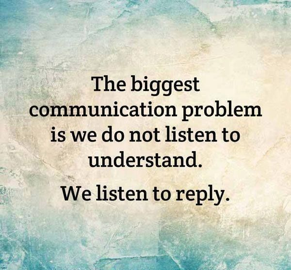 the-biggest-communication-problem-is-we-do-not-listen-to-understand-we-listen-to-reply